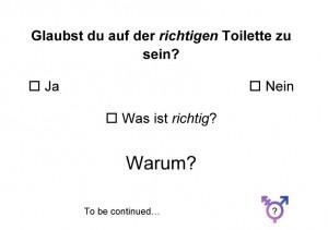 plakat: Glaubst du auf der richtigen Toilette zu sein? zum ankreuzen: Ja, Nein, Was ist richtig? Warum?